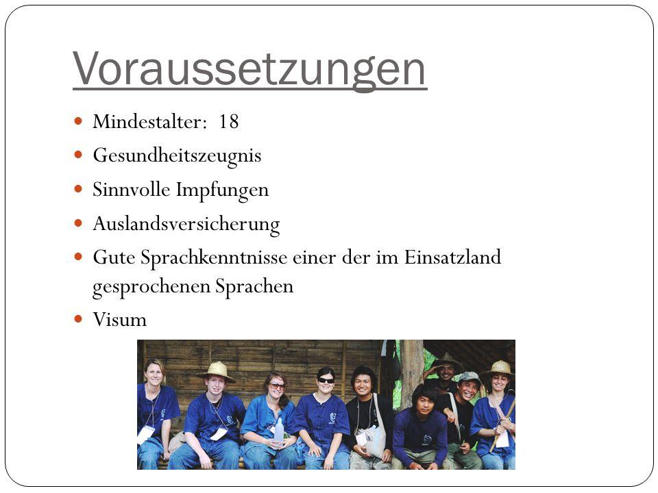 Voraussetzungen Mindestalter: 18 Gesundheitszeugnis Sinnvolle Impfungen Auslandsversicherung Gute Sprachkenntnisse einer der im Einsatzland gesprochenen Sprachen Visum