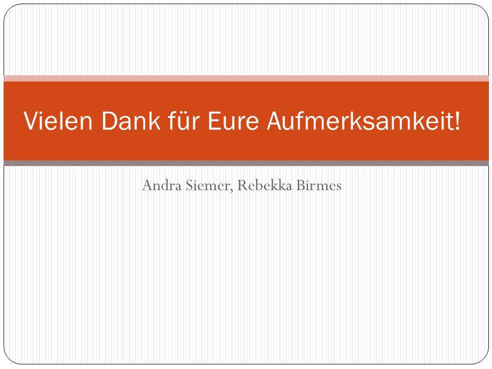 Andra Siemer, Rebekka Birmes Vielen Dank für Eure Aufmerksamkeit!