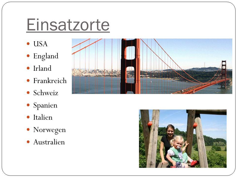 Einsatzorte USA England Irland Frankreich Schweiz Spanien Italien Norwegen Australien