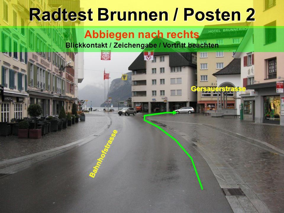 Bahnhofstrasse Radtest Brunnen / Posten 1 Radtest Brunnen / Posten 1 Abbiegen nach links Einspuren / Vortritt beachten Fahren über Fussgängerstreifen
