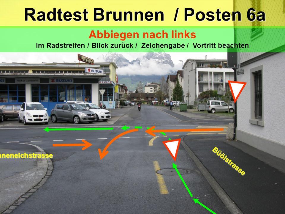 Föhneneichstrasse Radtest Brunnen / Posten 6 Radtest Brunnen / Posten 6 Abbiegen nach links Blick zurück / Zeichengabe / Radstreifen / Vortritt beacht