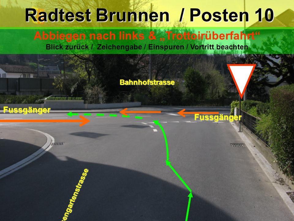 Sportplatzweg Rosengartenstrasse Radtest Brunnen / Posten 9 Abbiegen nach rechts Blickkontakt / Zeichengabe / Vortritt beachten