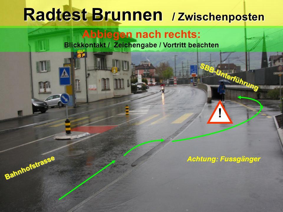 Fussgänger Radtest Brunnen / Posten 10a Radtest Brunnen / Posten 10a Abbiegen nach links & Trottoirüberfahrt Blick zurück / Zeichengabe / Einspuren /