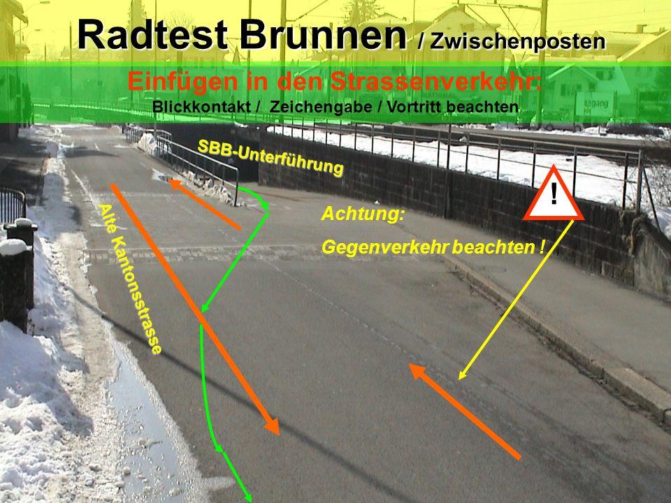Achtung: Fussgänger ! Bahnhofstrasse Radtest Brunnen / Zwischenposten Radtest Brunnen / Zwischenposten Abbiegen nach rechts: Blickkontakt / Zeichengab
