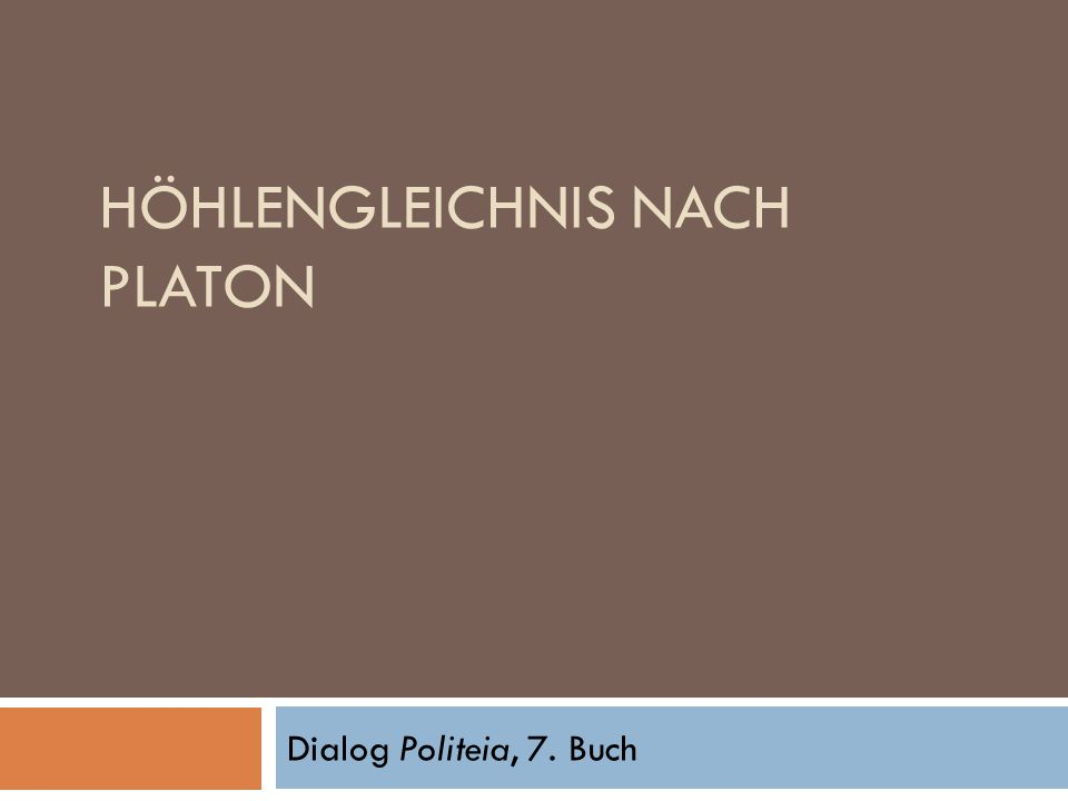 HÖHLENGLEICHNIS NACH PLATON Dialog Politeia, 7. Buch