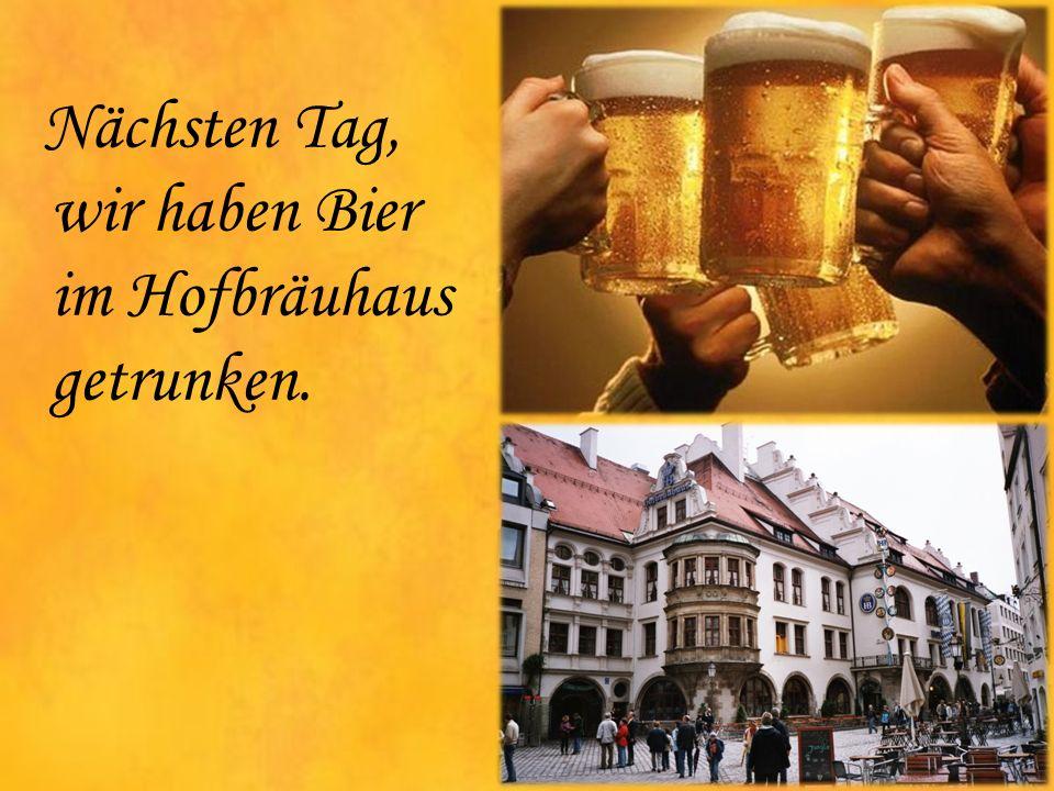 Nächsten Tag, wir haben Bier im Hofbräuhaus getrunken.