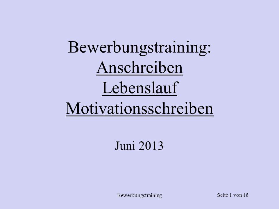 Seite 1 von 18 Bewerbungstraining Bewerbungstraining: Anschreiben Lebenslauf Motivationsschreiben Juni 2013