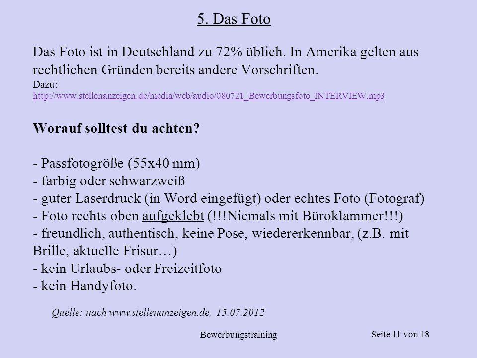 Seite 11 von 18 Bewerbungstraining Das Foto ist in Deutschland zu 72% üblich. In Amerika gelten aus rechtlichen Gründen bereits andere Vorschriften. D