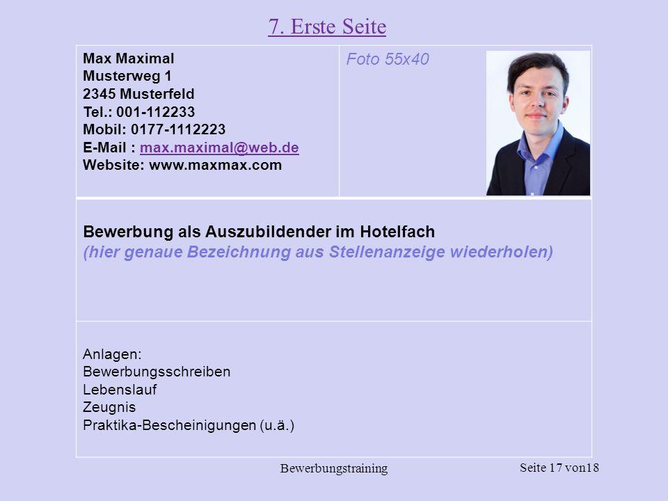 Seite 17 von18 Bewerbungstraining 7. Erste Seite Max Maximal Musterweg 1 2345 Musterfeld Tel.: 001-112233 Mobil: 0177-1112223 E-Mail : max.maximal@web