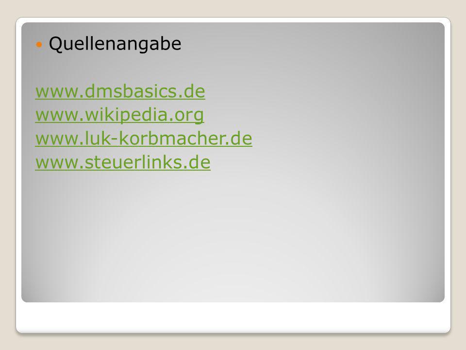 Quellenangabe www.dmsbasics.de www.wikipedia.org www.luk-korbmacher.de www.steuerlinks.de