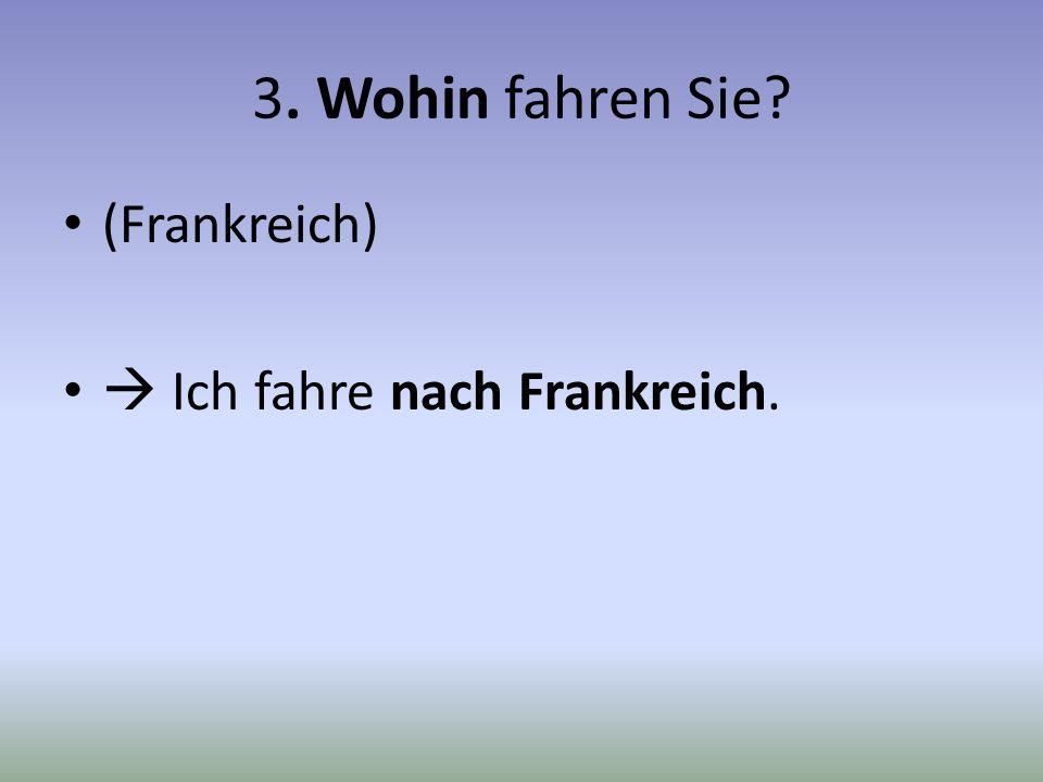 14.Soll ich nach Frankfurt fahren. (Mainz) Nein, du sollst nach Mainz fahren.