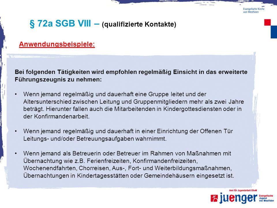 § 72a SGB VIII – (qualifizierte Kontakte) Anwendungsbeispiele: Bei folgenden Tätigkeiten wird empfohlen regelmäßig Einsicht in das erweiterte Führungs