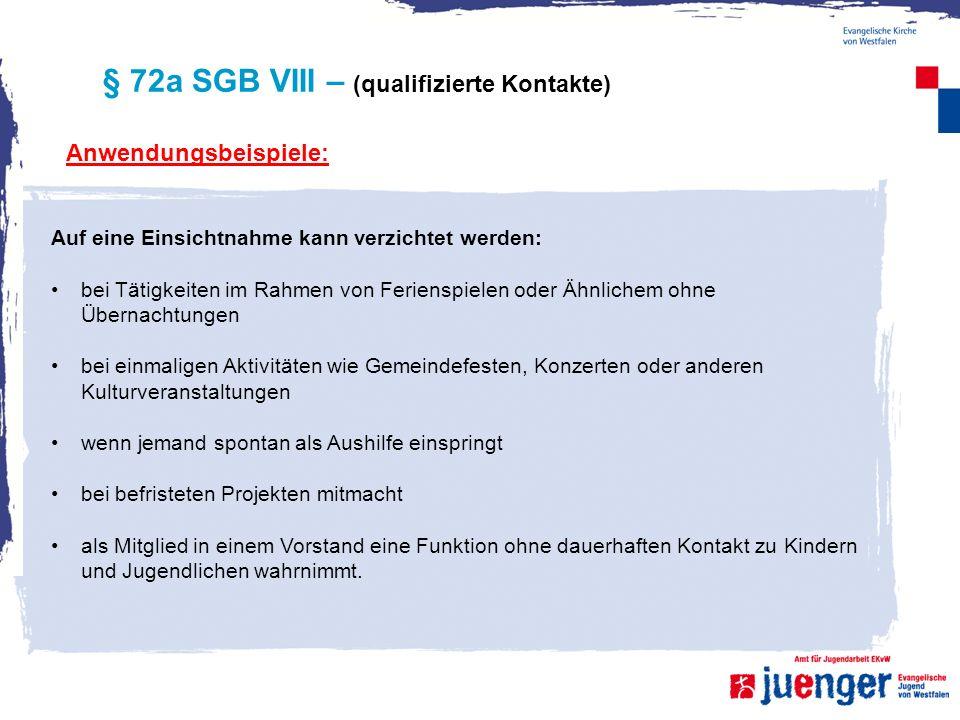 § 72a SGB VIII – (qualifizierte Kontakte) Anwendungsbeispiele: Auf eine Einsichtnahme kann verzichtet werden: bei Tätigkeiten im Rahmen von Ferienspie