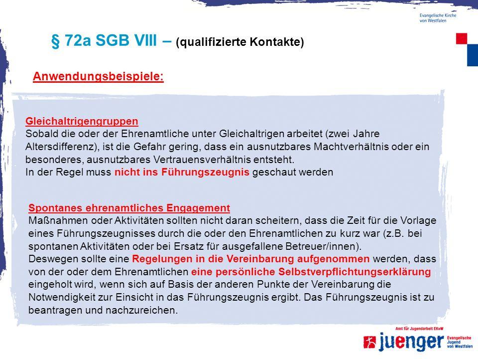 § 72a SGB VIII – (qualifizierte Kontakte) Anwendungsbeispiele: Gleichaltrigengruppen Sobald die oder der Ehrenamtliche unter Gleichaltrigen arbeitet (
