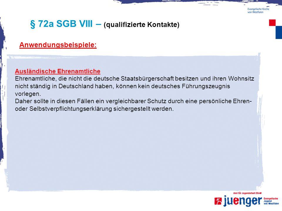 § 72a SGB VIII – (qualifizierte Kontakte) Anwendungsbeispiele: Ausländische Ehrenamtliche Ehrenamtliche, die nicht die deutsche Staatsbürgerschaft bes