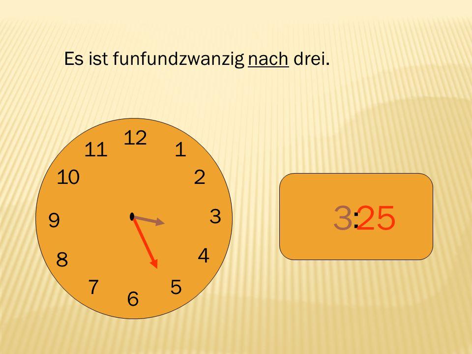 12 9 3 6 1 2 4 57 8 10 11 : 325 Es ist funfundzwanzig nach drei.