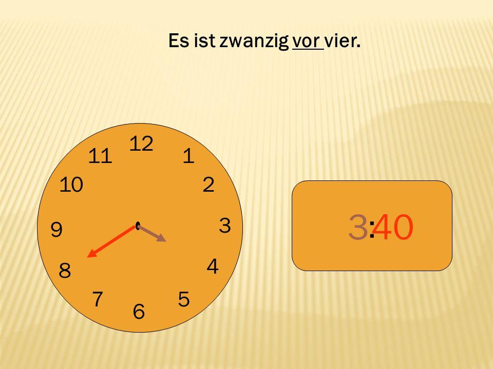 12 9 3 6 1 2 4 57 8 10 11 : 340 Es ist zwanzig vor vier.