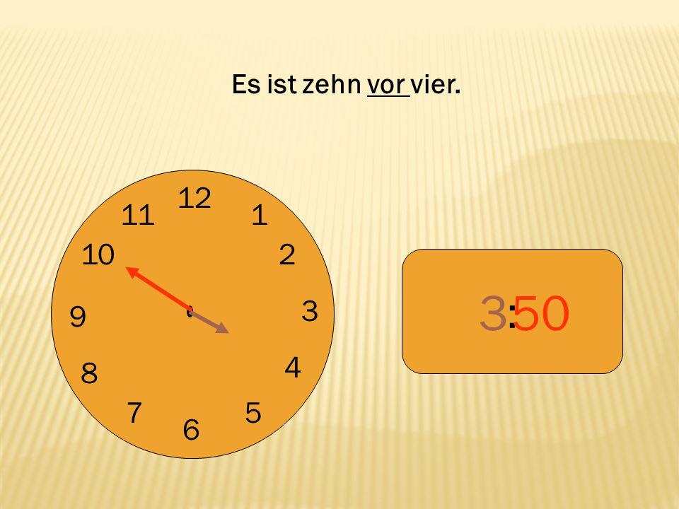 12 9 3 6 1 2 4 57 8 10 11 : 350 Es ist zehn vor vier.