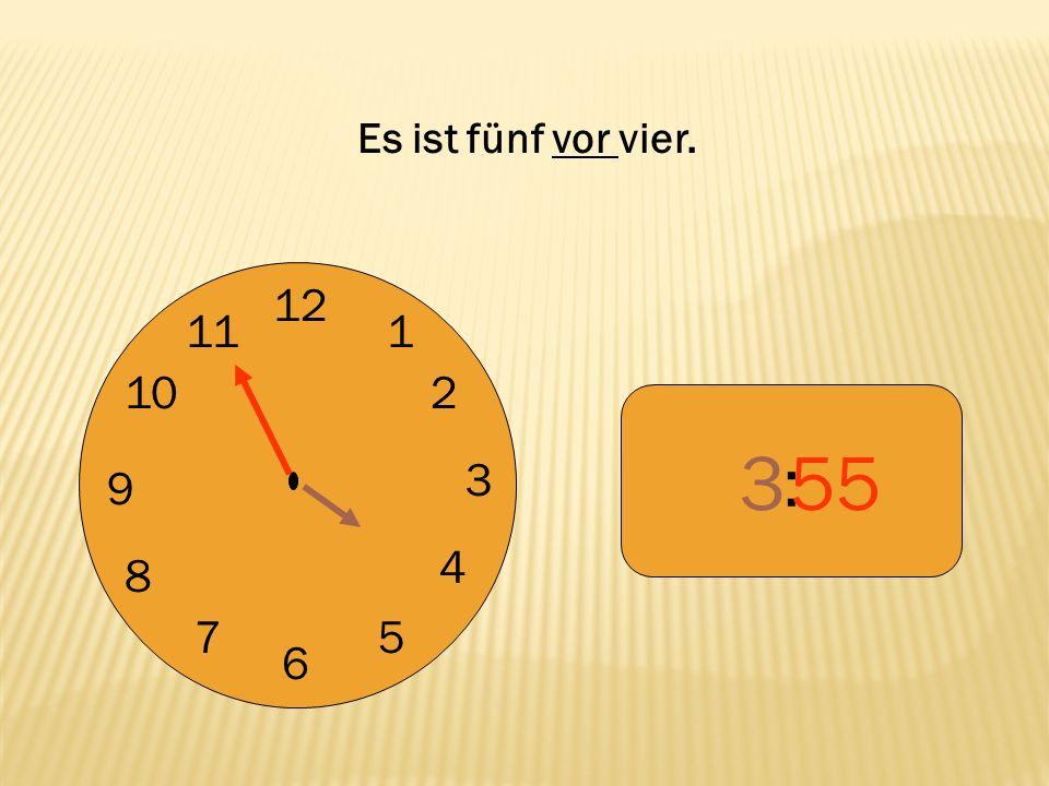 12 9 3 6 1 2 4 57 8 10 11 : 355 Es ist fünf vor vier.