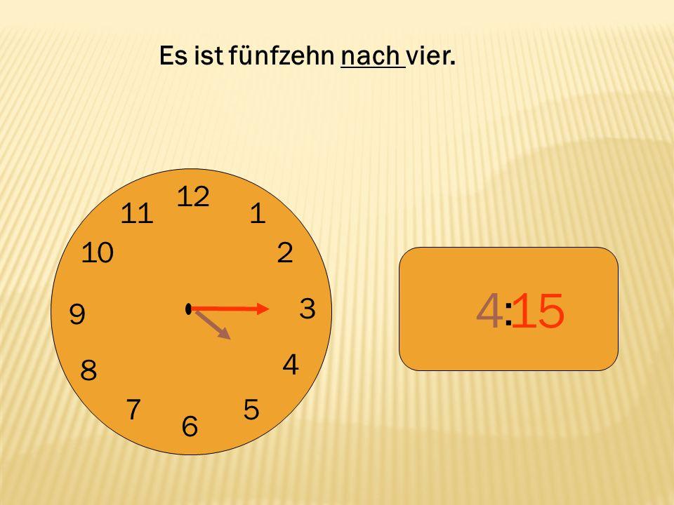12 9 3 6 1 2 4 57 8 10 11 : 415 Es ist fünfzehn nach vier.