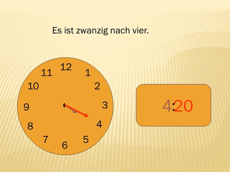 12 9 3 6 1 2 4 57 8 10 11 : 420 Es ist zwanzig nach vier.