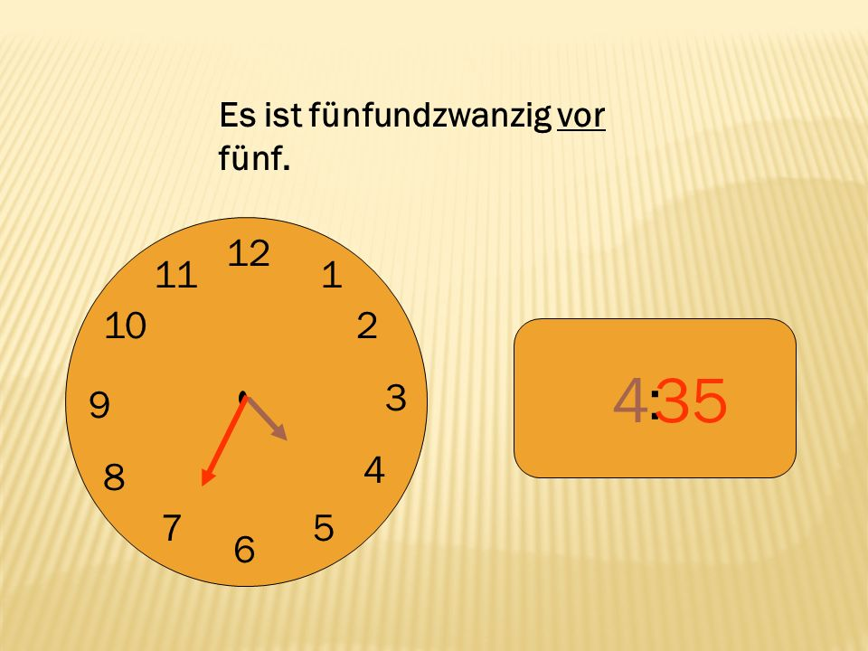 12 9 3 6 1 2 4 57 8 10 11 : 435 Es ist fünfundzwanzig vor fünf.