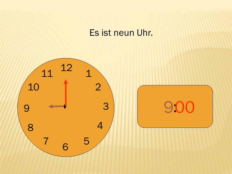 12 9 3 6 1 2 4 57 8 10 11 : 900 Es ist neun Uhr.