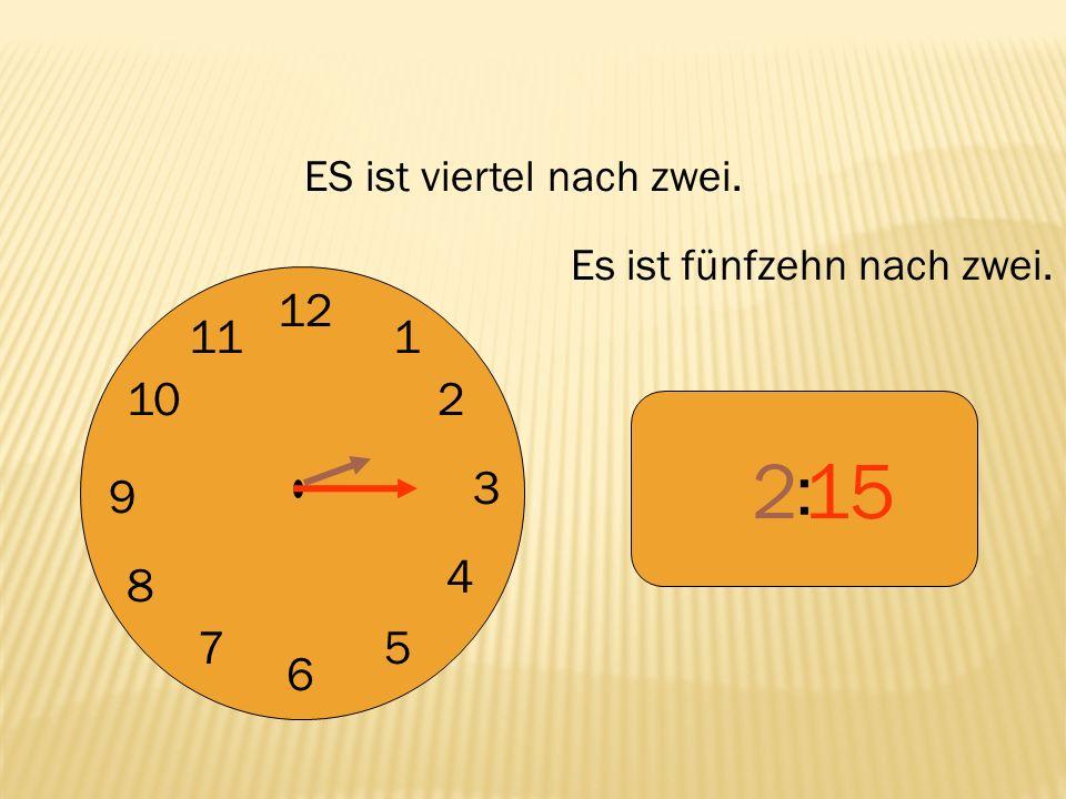 12 9 3 6 1 2 4 57 8 10 11 : 215 ES ist viertel nach zwei. Es ist fünfzehn nach zwei.