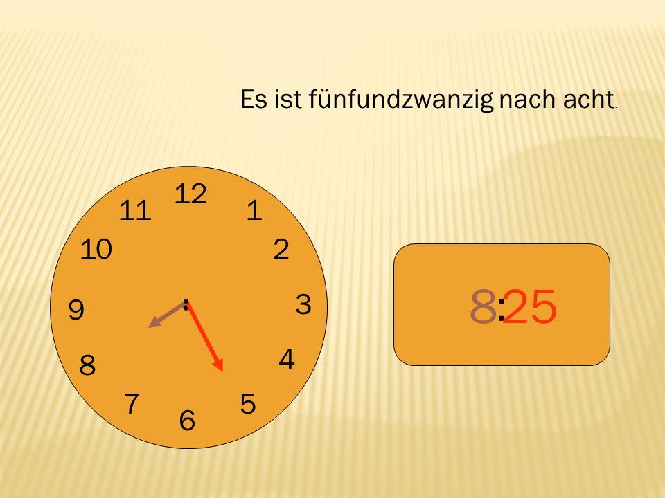 12 9 3 6 1 2 4 57 8 10 11 : 825 Es ist fünfundzwanzig nach acht.