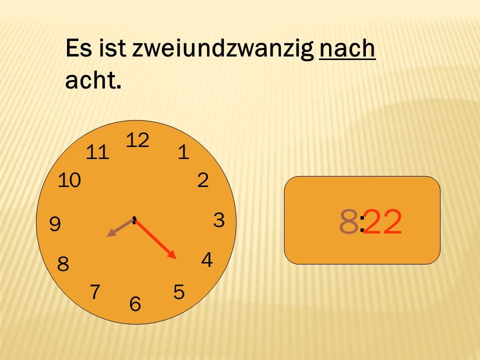 12 9 3 6 1 2 4 57 8 10 11 : 822 Es ist zweiundzwanzig nach acht.