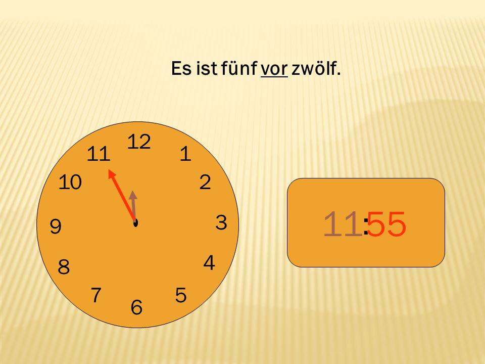 12 9 3 6 1 2 4 57 8 10 11 : 55 Es ist fünf vor zwölf.