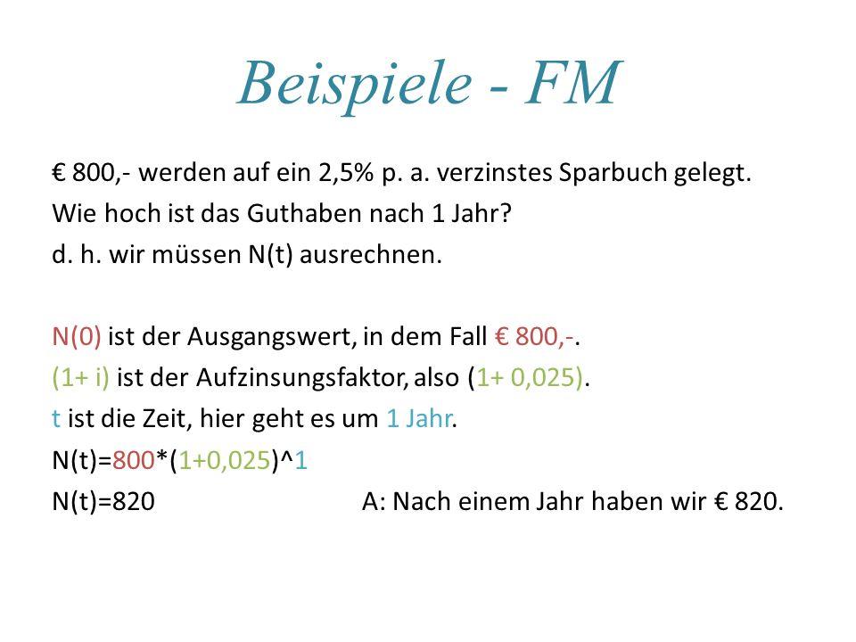 Beispiele - FM 800,- werden auf ein 2,5% p. a. verzinstes Sparbuch gelegt. Wie hoch ist das Guthaben nach 1 Jahr? d. h. wir müssen N(t) ausrechnen. N(