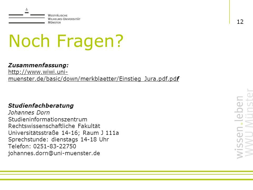 Noch Fragen? Zusammenfassung: http://www.wiwi.uni- muenster.de/basic/down/merkblaetter/Einstieg_Jura.pdf.pdf Studienfachberatung Johannes Dorn Studien