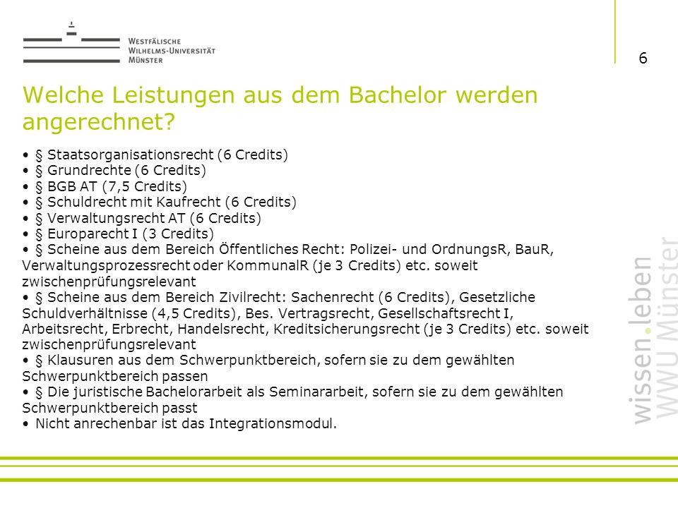 Welche Leistungen aus dem Bachelor werden angerechnet? § Staatsorganisationsrecht (6 Credits) § Grundrechte (6 Credits) § BGB AT (7,5 Credits) § Schul