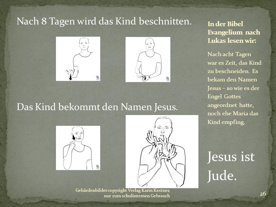 Nach 8 Tagen wird das Kind beschnitten. Das Kind bekommt den Namen Jesus. Nach acht Tagen war es Zeit, das Kind zu beschneiden. Es bekam den Namen Jes