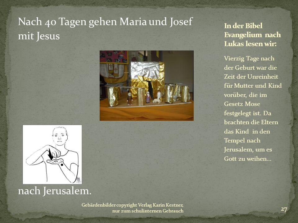 Nach 40 Tagen gehen Maria und Josef mit Jesus nach Jerusalem. Vierzig Tage nach der Geburt war die Zeit der Unreinheit für Mutter und Kind vorüber, di