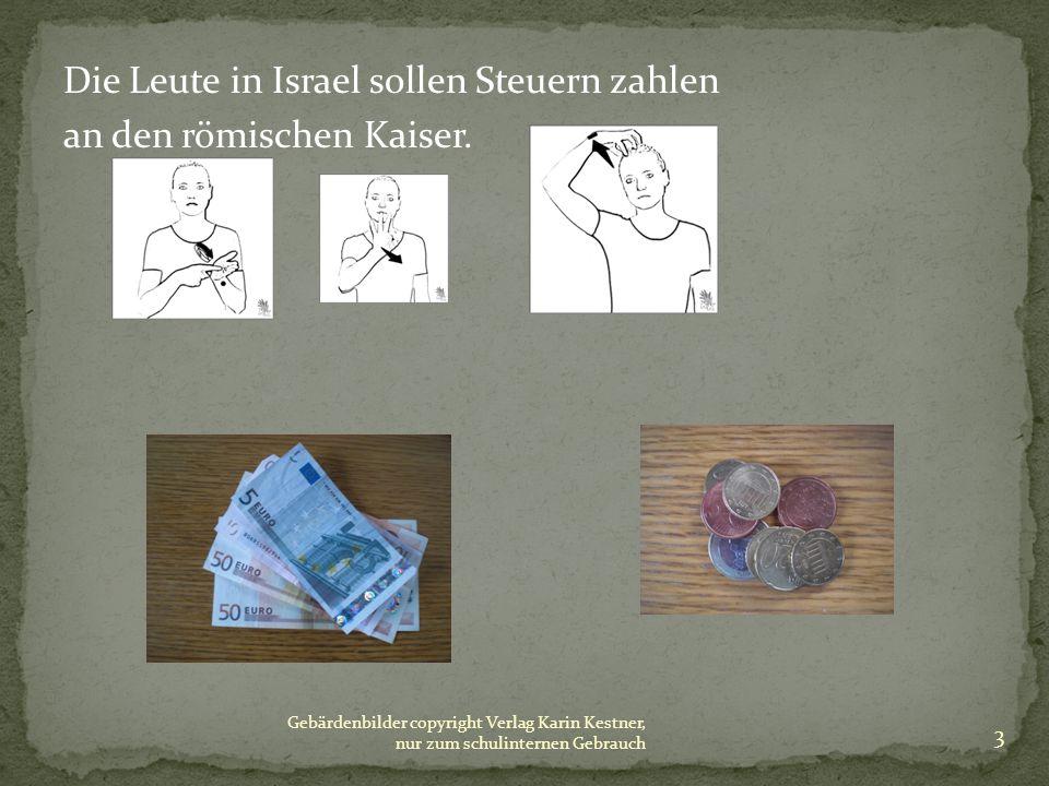 Die Leute in Israel sollen Steuern zahlen an den römischen Kaiser. Gebärdenbilder copyright Verlag Karin Kestner, nur zum schulinternen Gebrauch 3