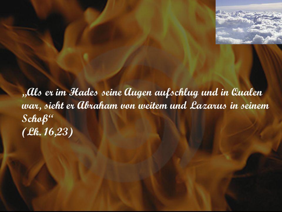 Als er im Hades seine Augen aufschlug und in Qualen war, sieht er Abraham von weitem und Lazarus in seinem Schoß (Lk. 16,23)
