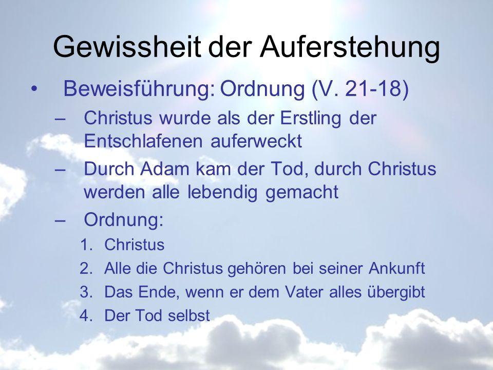 Gewissheit der Auferstehung Beweisführung: Ordnung (V. 21-18) –Christus wurde als der Erstling der Entschlafenen auferweckt –Durch Adam kam der Tod, d