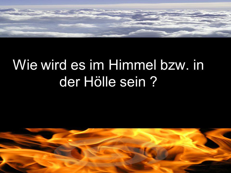 Wie wird es im Himmel bzw. in der Hölle sein ?