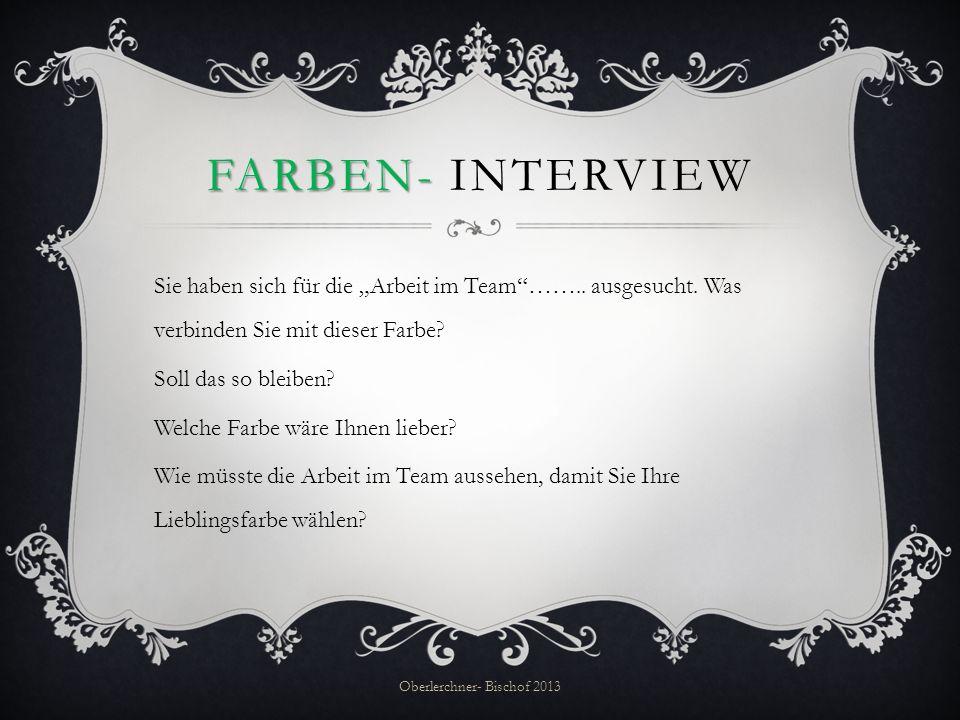 FARBEN- FARBEN- INTERVIEW Sie haben sich für die Arbeit im Team…….. ausgesucht. Was verbinden Sie mit dieser Farbe? Soll das so bleiben? Welche Farbe
