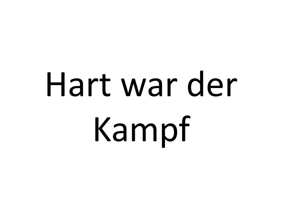 Hart war der Kampf