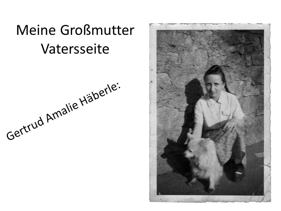 Meine Großmutter Vatersseite Gertrud Amalie Häberle: