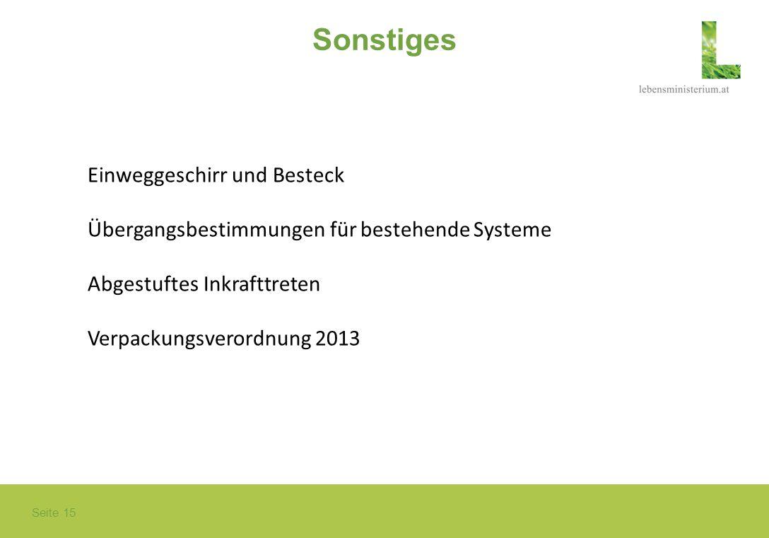 Seite 15 Sonstiges Einweggeschirr und Besteck Übergangsbestimmungen für bestehende Systeme Abgestuftes Inkrafttreten Verpackungsverordnung 2013