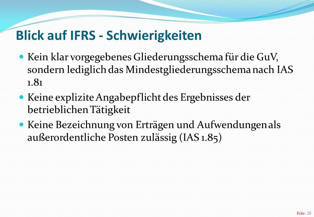 Folie: 20 Blick auf IFRS - Schwierigkeiten Kein klar vorgegebenes Gliederungsschema für die GuV, sondern lediglich das Mindestgliederungsschema nach I