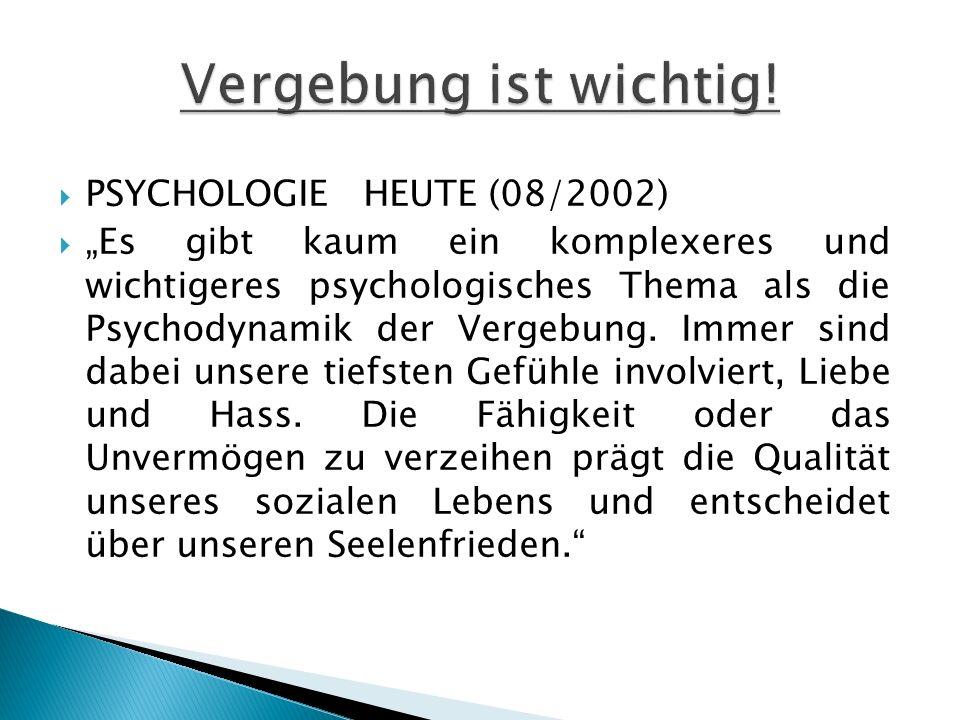 PSYCHOLOGIE HEUTE (08/2002) Es gibt kaum ein komplexeres und wichtigeres psychologisches Thema als die Psychodynamik der Vergebung. Immer sind dabei u