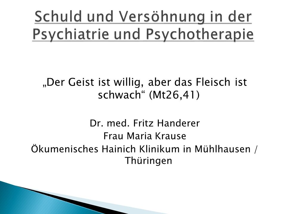Der Geist ist willig, aber das Fleisch ist schwach (Mt26,41) Dr. med. Fritz Handerer Frau Maria Krause Ökumenisches Hainich Klinikum in Mühlhausen / T