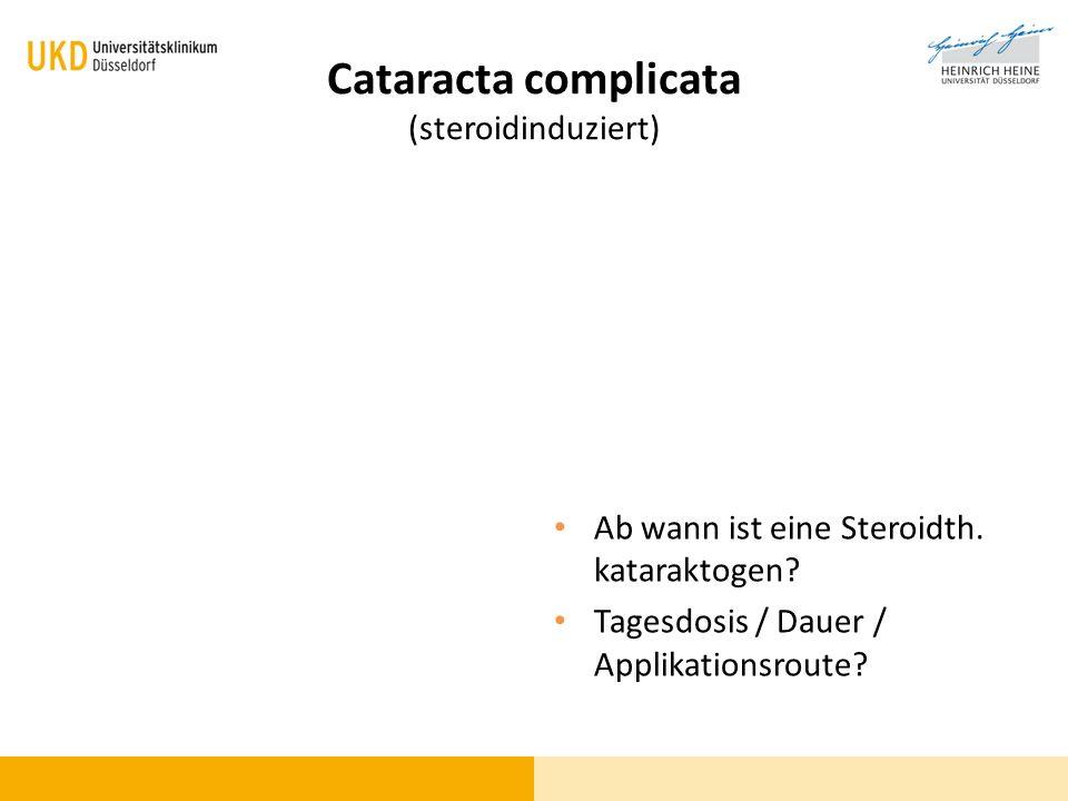 Cataracta complicata (steroidinduziert) Ab wann ist eine Steroidth. kataraktogen? Tagesdosis / Dauer / Applikationsroute?