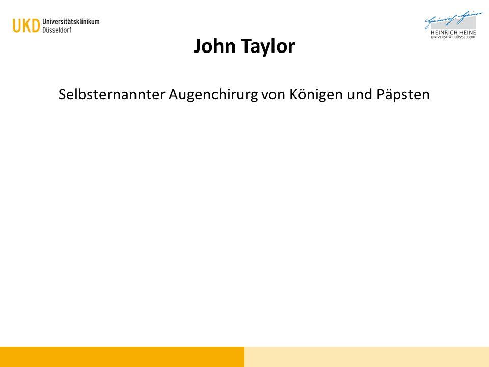 John Taylor Selbsternannter Augenchirurg von Königen und Päpsten
