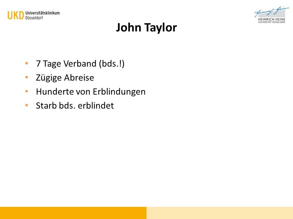 John Taylor 7 Tage Verband (bds.!) Zügige Abreise Hunderte von Erblindungen Starb bds. erblindet